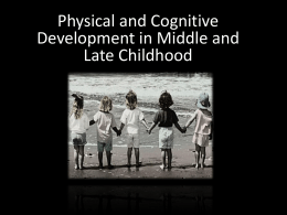Physical and Cognitive Development in Middle and Late
