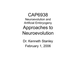 CAP6938 Neuroevolution and Artificial Embryogeny