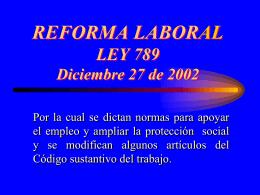 REFORMA LABORAL LEY 789 Diciembre 27 de 2002.