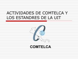 ACTIVIDADES DE COMTELCA Y LOS ESTANDRES DE LA UIT
