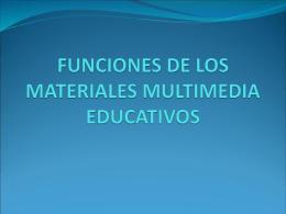 FUNCIONES DE LOS MATERIALES MULTIMEDIA …