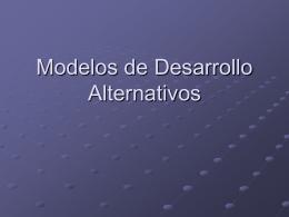 Modelos de Desarrollo Alternativos