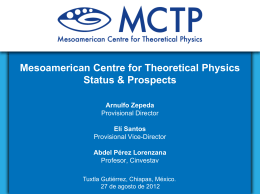 Mesoamerican Centre for Theoretical Physics Status & …