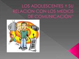 LOS ADOLESCENTES Y SU RELACION CON LOS MEDIOS …