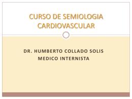 SEMIOLOGIA CARDIOVASCULAR DR HUMBERTO …