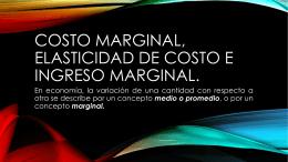 Costo marginal, elasticidad de costo e ingreso marginal.
