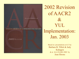 2002 Revision of AACR2 LC Implementation: Dec. 1, 2002