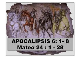 APOCALIPSIS 6: 1- 8 Mateo 24: 1