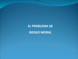 EL PROBLEMA DE RIESGO MORAL