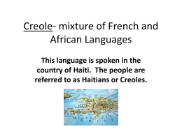 Creole- mixture of French and African Languages