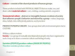 Culture = consists of the shared products of human …