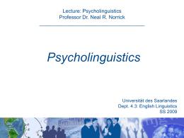 Lecture: Psycholinguistics Professor Dr. Neal R. Norrick