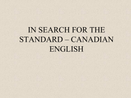 IN SEARCH FOR THE STANDARD – CANADIAN ENGLISH