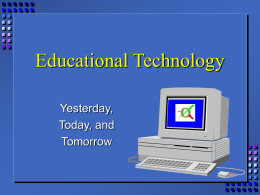 Educational Technology - Past, Present, and Future