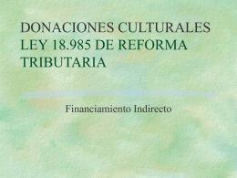 DONACIONES CULTURALES LEY 18.985 DE REFORMA …