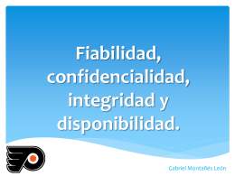 Fiabilidad, confidencialidad, integridad y disponibilidad.