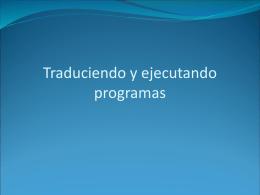 Traduciendo y ejecutando programas