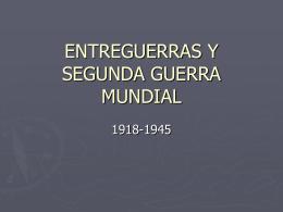 ENTREGUERRAS Y SEGUNDA GUERRA MUNDIAL