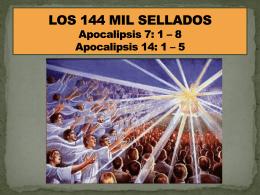 LOS 144 MIL SELLADOS Apocalipsis 7: 1 – 8 Apocalipsis …