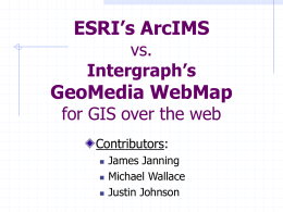ESRI's ArcIMS vs. Geomedia's WebMap, for GIS over the web