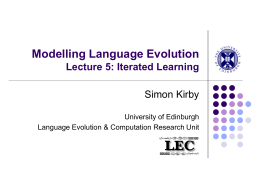 Modelling Language Evolution Lecture 5: Iterated Learning