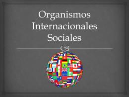 Organismos Internacionales Sociales