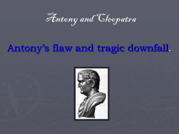 Antony's flaw and tragic downfall.