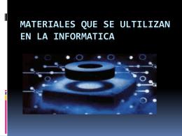 Materiales que se ultilizan en la informatica