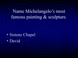 Name Michelangelo's most famous painting & sculpture.