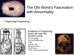 The Old World's Fascination with Abnormality: Trephining