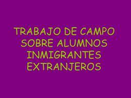 TRABAJO DE CAMPO SOBRE ALUMNOS INMIGRANTES …