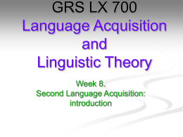 GRS LX 700 Language Acquisition and Linguistic Theory