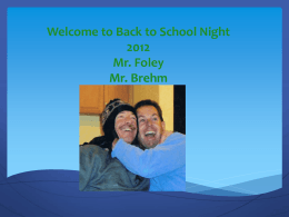 Welcome to Back to School Night 2012 Mr. Foley Mr. Brehm