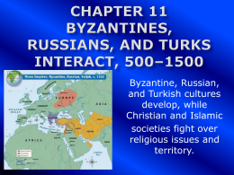Chapter 11 Byzantines, Russians, and Turks Interact, …