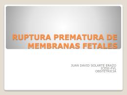RUPTURA PREMATURA DE MEMBRANAS FETALES