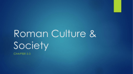 Chapter 5 Section 3- Roman Culture _ Society