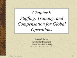 Chapter 9 Staffing, Training, and Compensation for Global