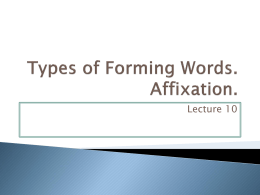 Types of Forming Words. Derivation. Affixation.