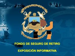FONDO DE SEGURO DE RETIRO EXPOSICIÓN INFORMATIVA