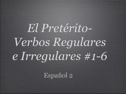 El Pretérito- verbos Regulares e Irregulares #1-6