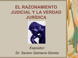 EL RAZONAMIENTO JUDICIAL Y LA VERDAD JURÍDICA Expositor