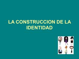 LA CONSTRUCCION DE LA IDENTIDAD