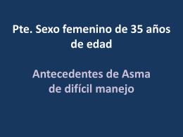 Pte. Mujer de 35 años de edad Antecedentes de Asma de difícil