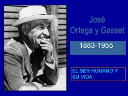 ORTEGA Y GASSET. EL SER HUMANO Y LA VIDA