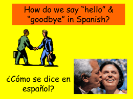 "How do we say ""hello"" & ""goodbye"" in Spanish?"
