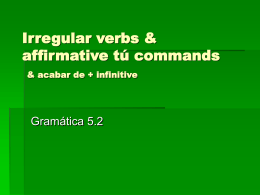 Irregular verbs, affirmative tú commands & acabar de + infinitive