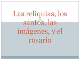 Las relíquias, los santos, las imágenes, y el rosario