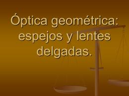 Óptica geométrica: espejos y lentes delgadas.
