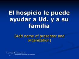 El hospicio le apoya a Ud. y los que cuidan
