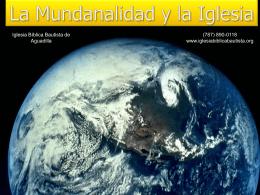 La Mundanalidad y la Iglesia - Iglesia Bíblica Bautista de Aguadilla
